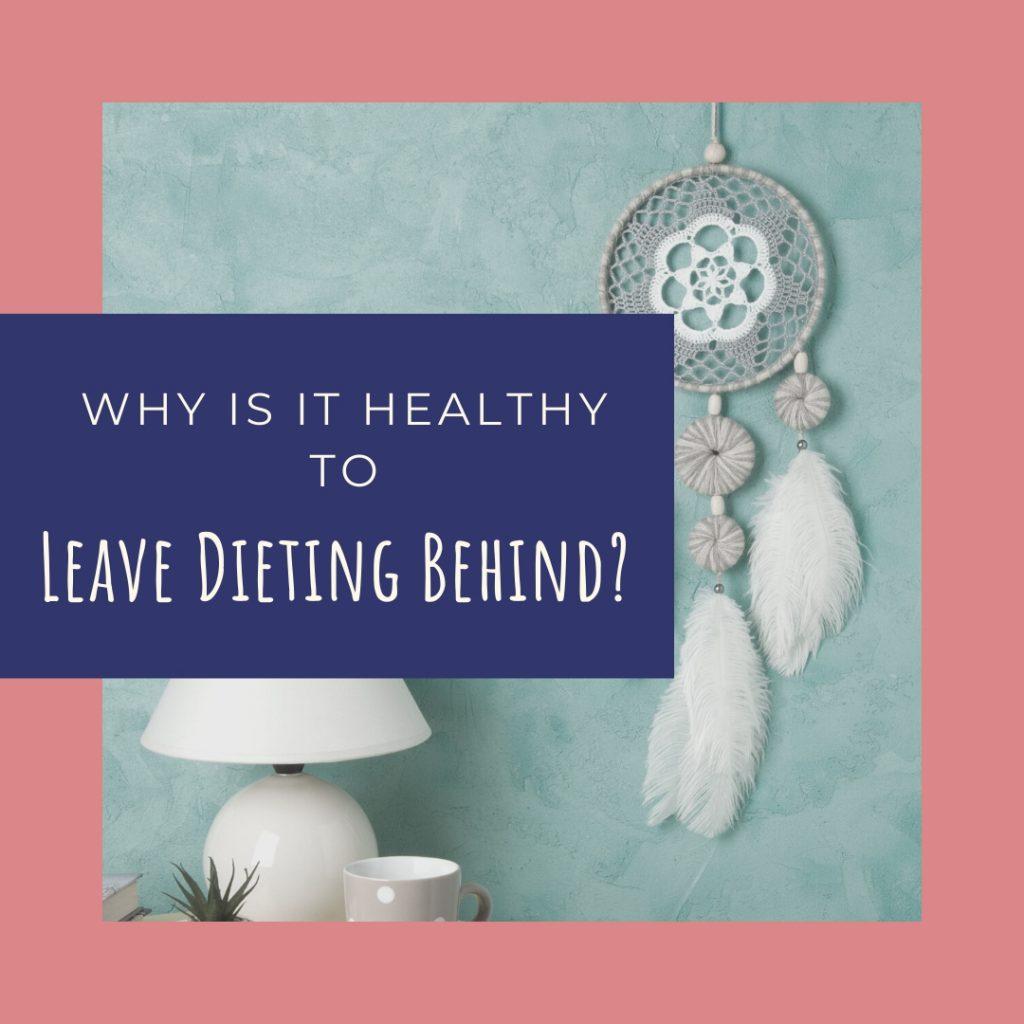 healthy to leave dieting behind
